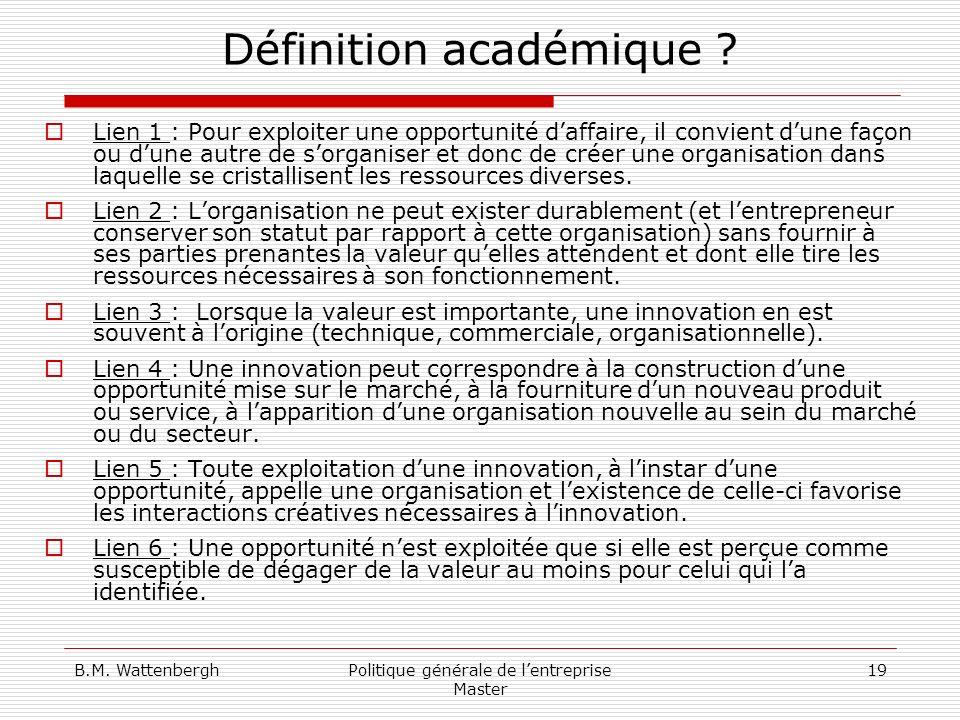 B.M. WattenberghPolitique générale de lentreprise Master 19 Définition académique ? Lien 1 : Pour exploiter une opportunité daffaire, il convient dune