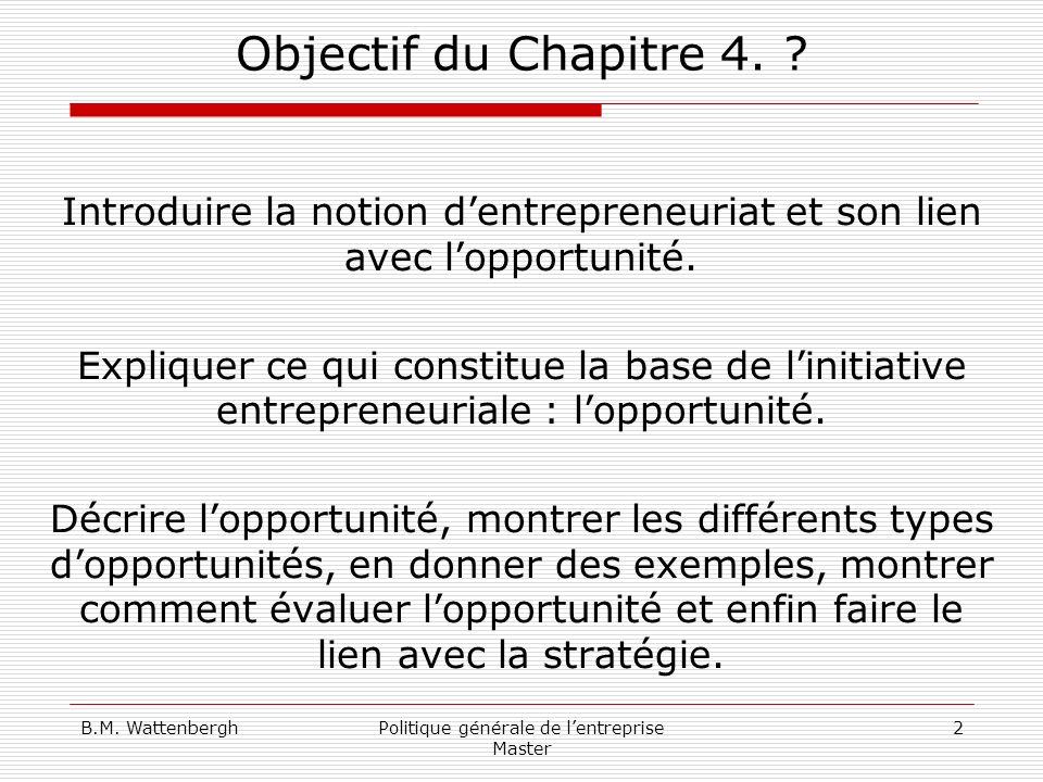 B.M. WattenberghPolitique générale de lentreprise Master 2 Objectif du Chapitre 4. ? Introduire la notion dentrepreneuriat et son lien avec lopportuni