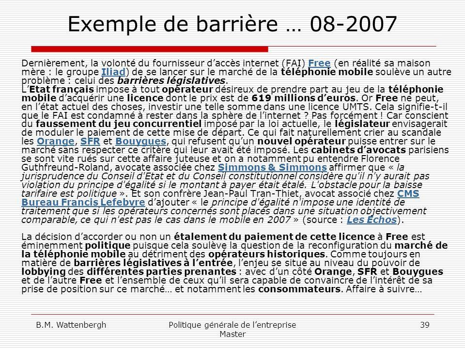 B.M. WattenberghPolitique générale de lentreprise Master 39 Exemple de barrière … 08-2007 Dernièrement, la volonté du fournisseur daccès internet (FAI