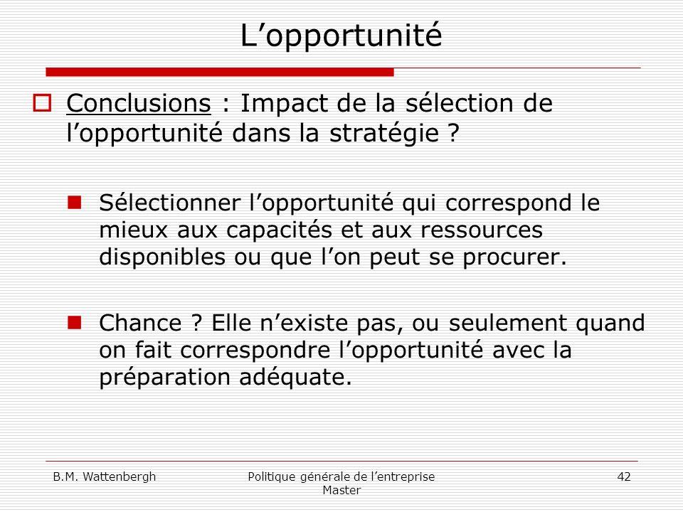 B.M. WattenberghPolitique générale de lentreprise Master 42 Lopportunité Conclusions : Impact de la sélection de lopportunité dans la stratégie ? Séle