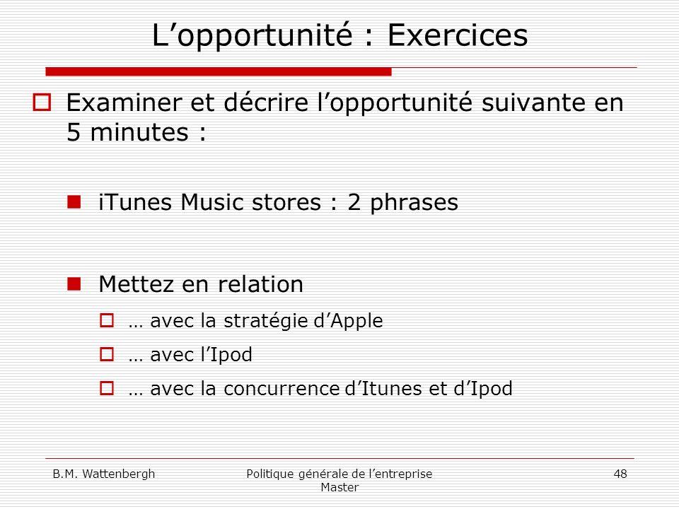 B.M. WattenberghPolitique générale de lentreprise Master 48 Lopportunité : Exercices Examiner et décrire lopportunité suivante en 5 minutes : iTunes M