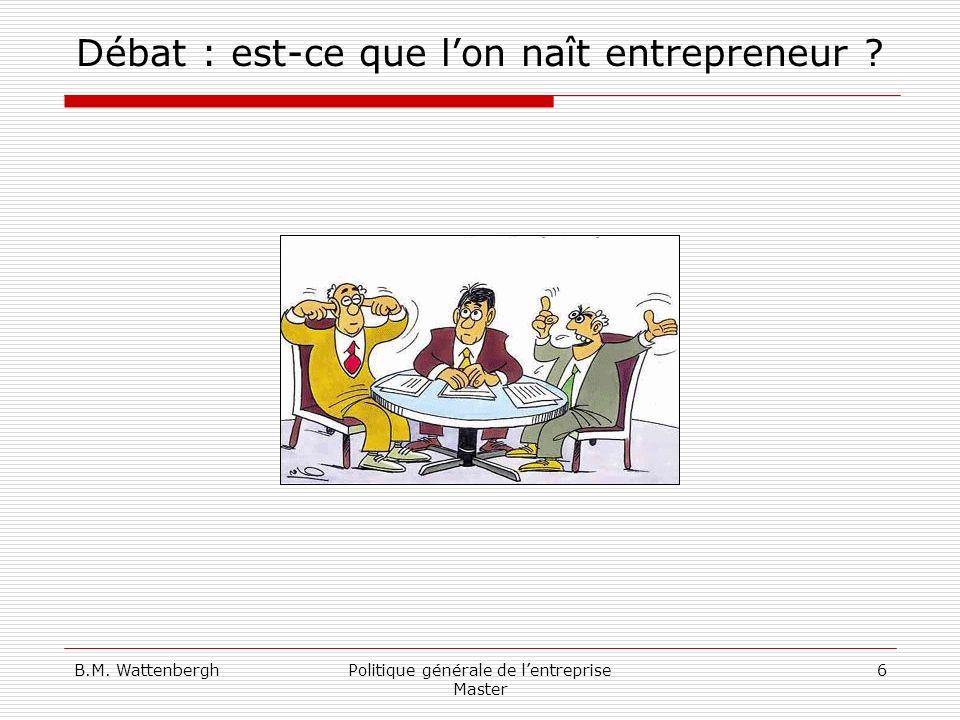 B.M. WattenberghPolitique générale de lentreprise Master 6 Débat : est-ce que lon naît entrepreneur ?