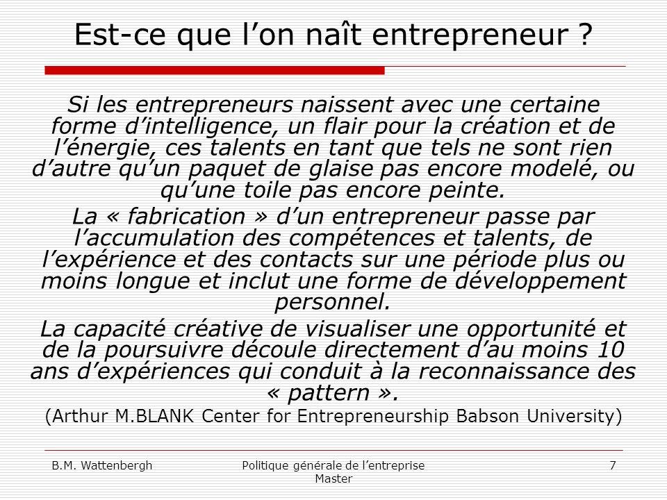 B.M. WattenberghPolitique générale de lentreprise Master 7 Est-ce que lon naît entrepreneur ? Si les entrepreneurs naissent avec une certaine forme di