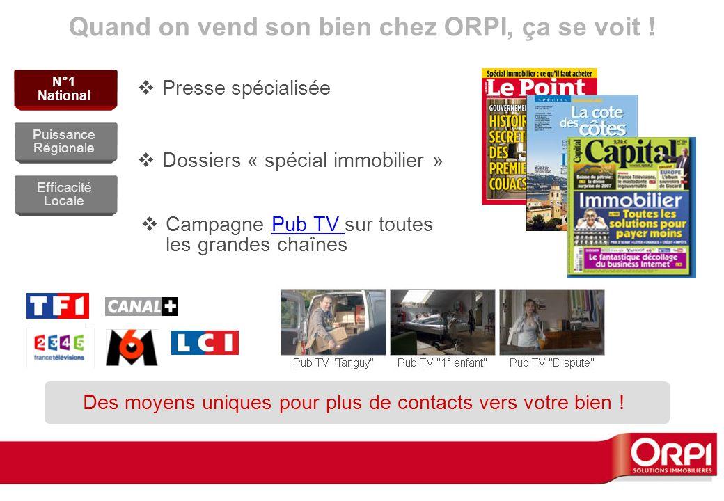 Quand on vend son bien chez ORPI, ça se voit ! Campagne Pub TV sur toutes les grandes chaînesPub TV Presse spécialisée Dossiers « spécial immobilier »