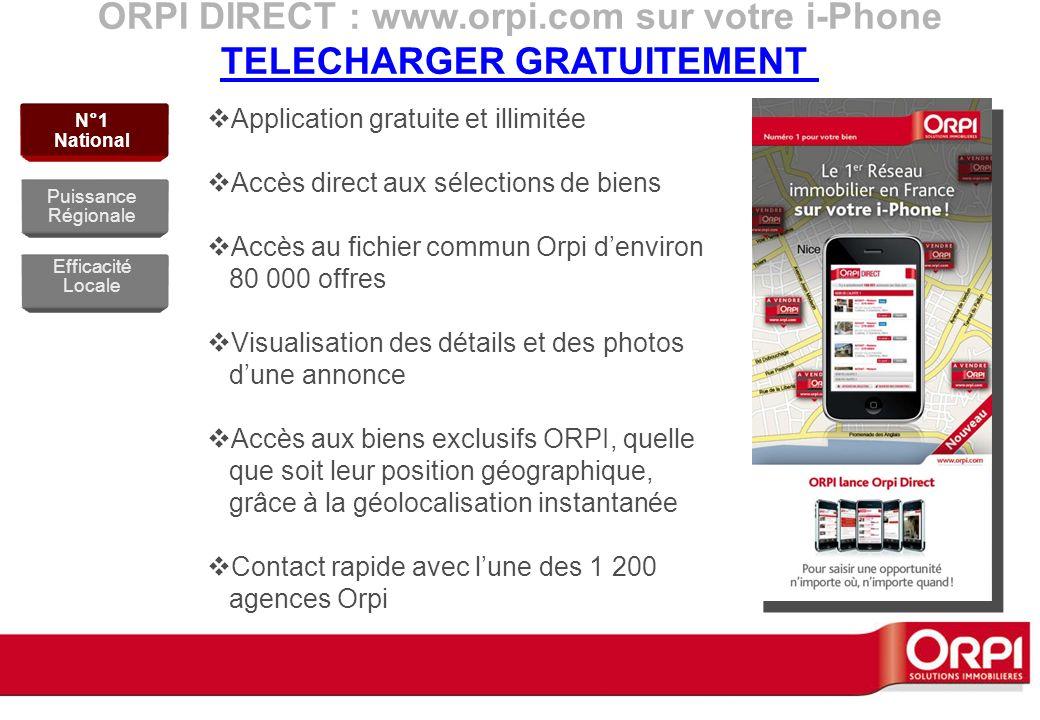 ORPI DIRECT : www.orpi.com sur votre i-Phone TELECHARGER GRATUITEMENT Application gratuite et illimitée Accès direct aux sélections de biens Accès au