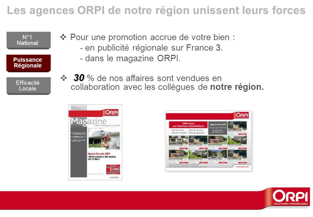 Les agences ORPI de notre région unissent leurs forces Pour une promotion accrue de votre bien : - en publicité régionale sur France 3. - dans le maga