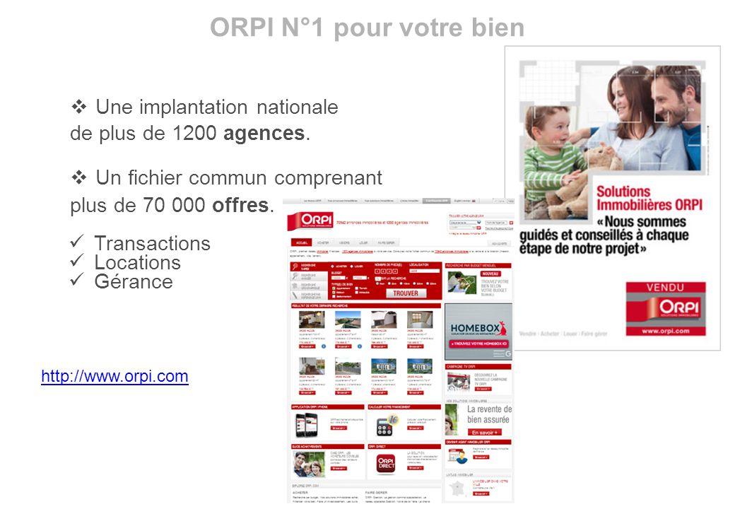 ORPI N°1 pour votre bien Transactions Locations Gérance Une implantation nationale de plus de 1200 agences. Un fichier commun comprenant plus de 70 00