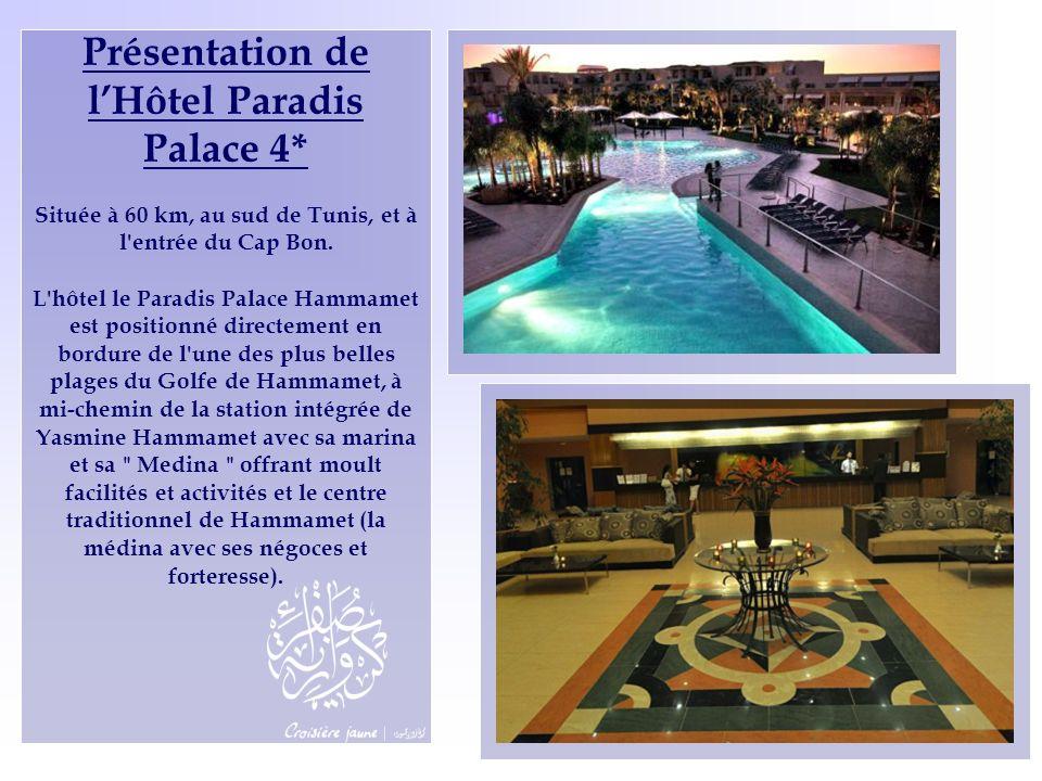 Présentation de lHôtel Paradis Palace 4* Située à 60 km, au sud de Tunis, et à l'entrée du Cap Bon. L'hôtel le Paradis Palace Hammamet est positionné