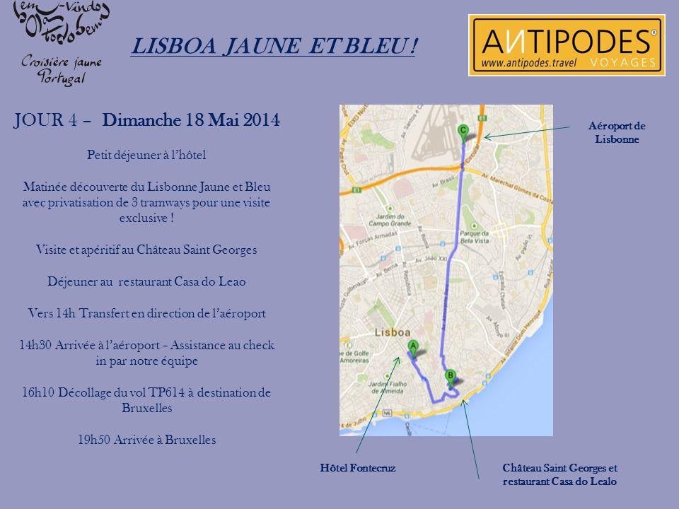 LISBOA JAUNE ET BLEU ! JOUR 4 – Dimanche 18 Mai 2014 Petit déjeuner à lhôtel Matinée découverte du Lisbonne Jaune et Bleu avec privatisation de 3 tram