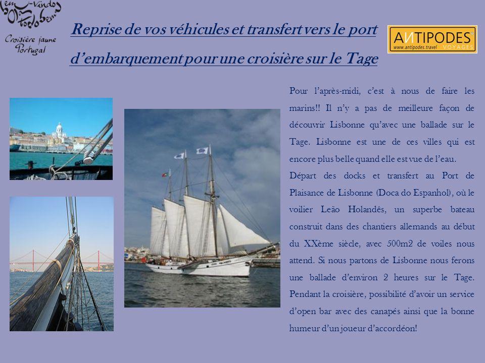 Reprise de vos véhicules et transfert vers le port dembarquement pour une croisière sur le Tage Pour laprès-midi, cest à nous de faire les marins!! Il