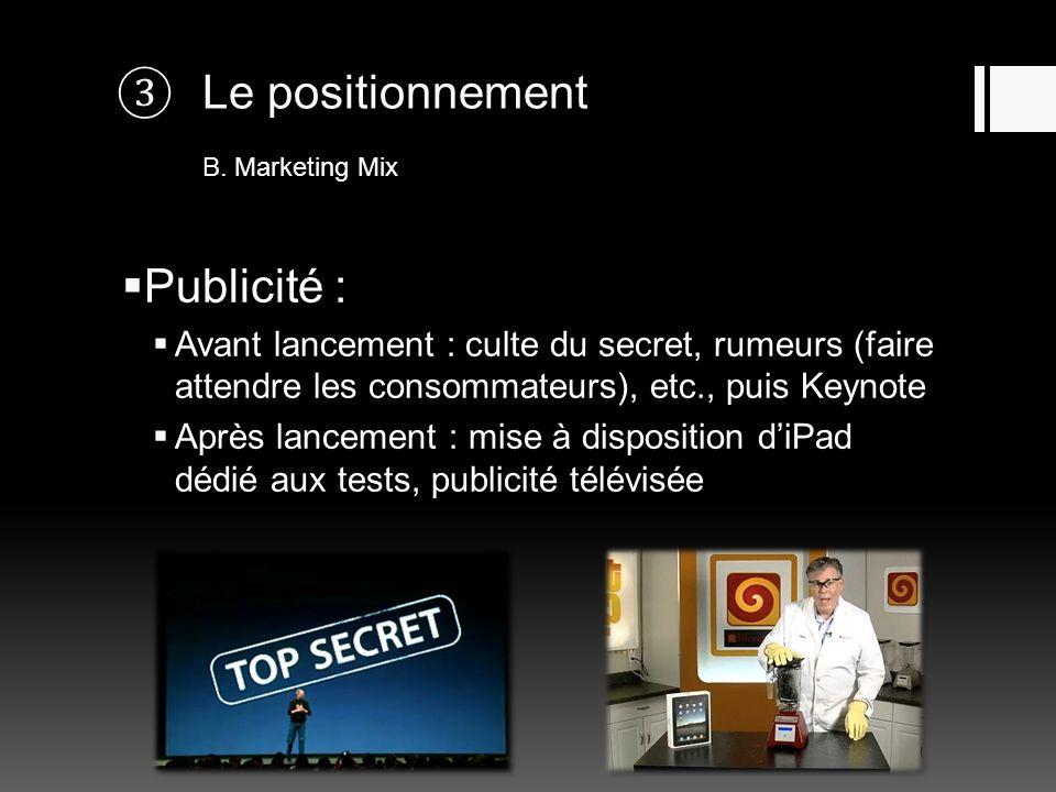 Le positionnement B. Marketing Mix Publicité : Avant lancement : culte du secret, rumeurs (faire attendre les consommateurs), etc., puis Keynote Après