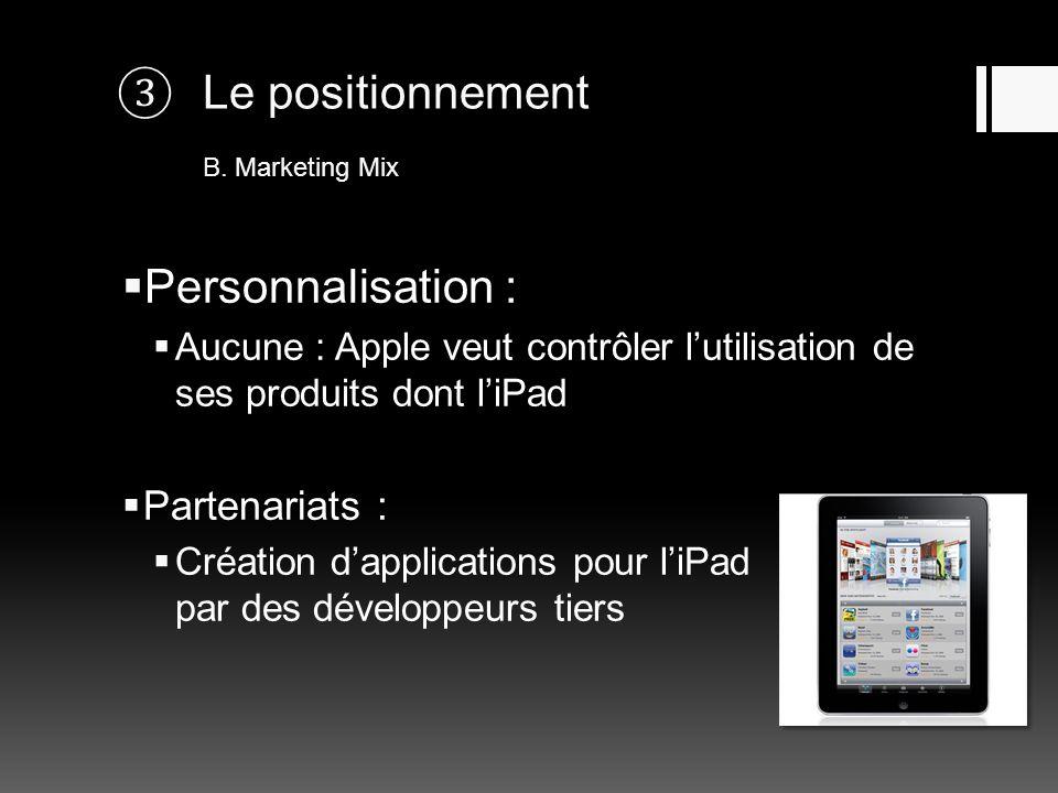 Le positionnement B. Marketing Mix Personnalisation : Aucune : Apple veut contrôler lutilisation de ses produits dont liPad Partenariats : Création da