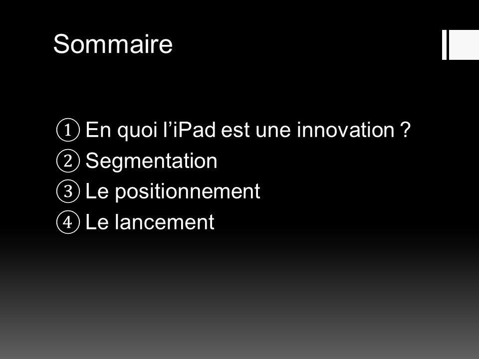Sommaire En quoi liPad est une innovation ? Segmentation Le positionnement Le lancement