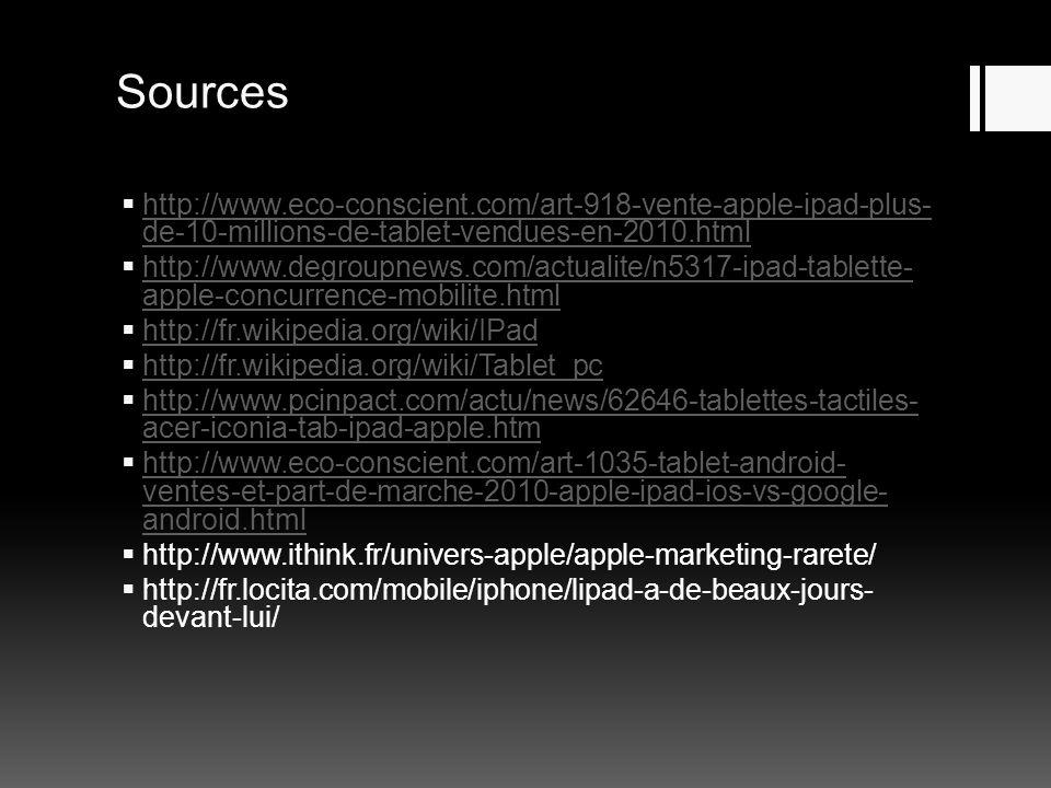 Sources http://www.eco-conscient.com/art-918-vente-apple-ipad-plus- de-10-millions-de-tablet-vendues-en-2010.html http://www.eco-conscient.com/art-918