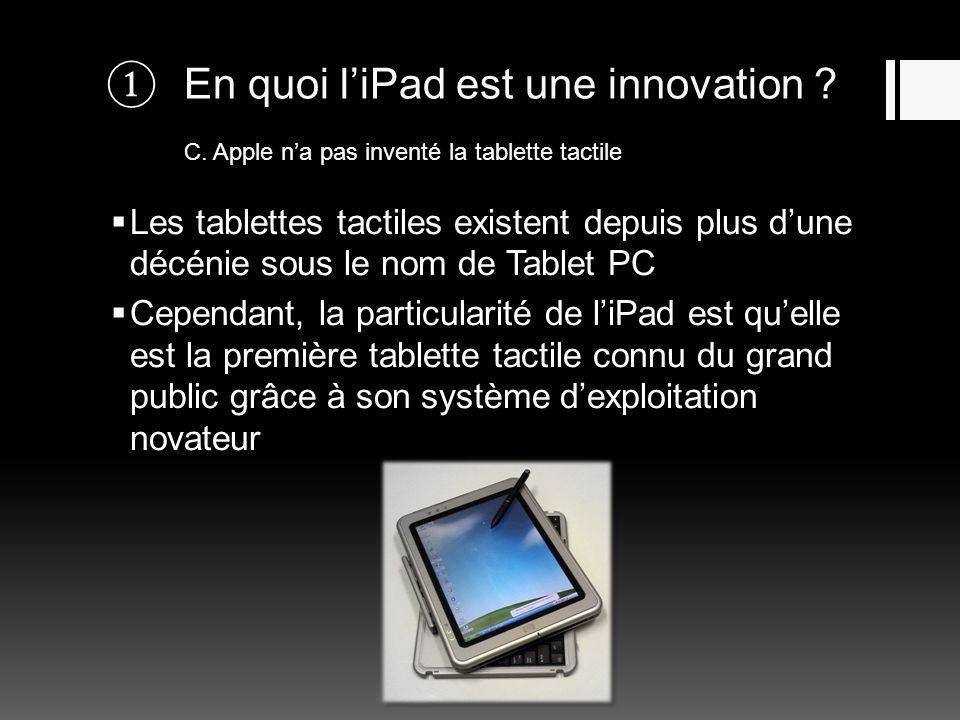 En quoi liPad est une innovation ? C. Apple na pas inventé la tablette tactile Les tablettes tactiles existent depuis plus dune décénie sous le nom de