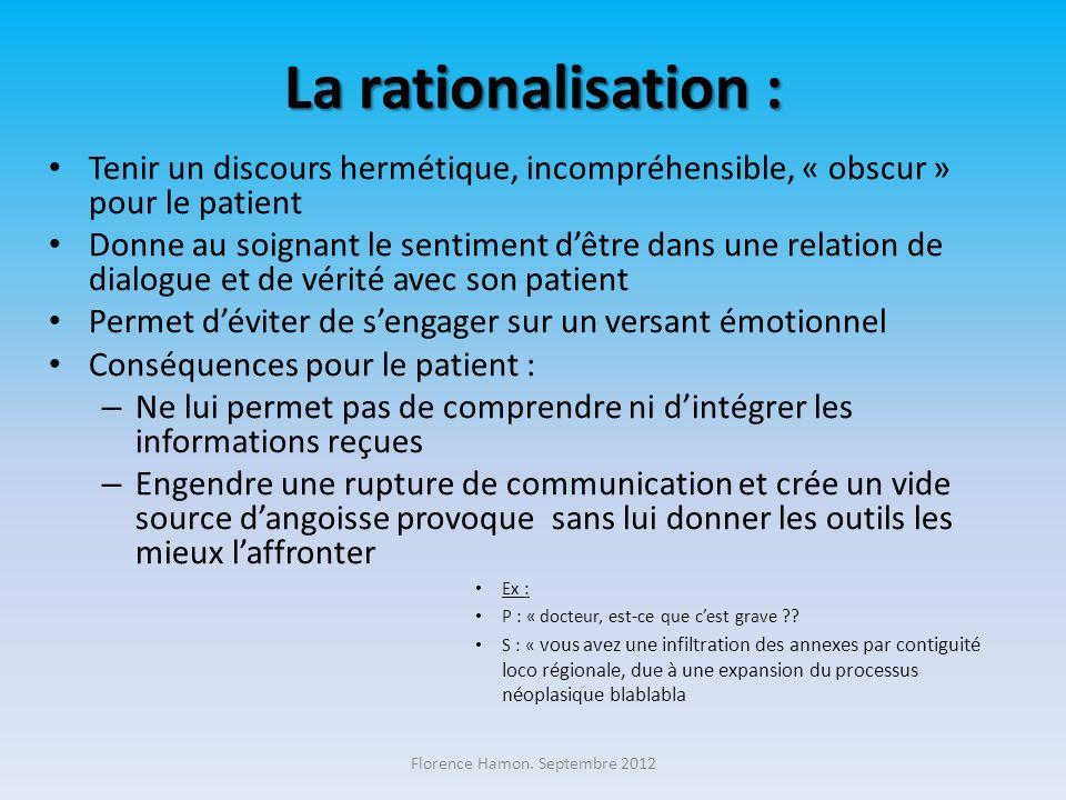 La rationalisation : Tenir un discours hermétique, incompréhensible, « obscur » pour le patient Donne au soignant le sentiment dêtre dans une relation