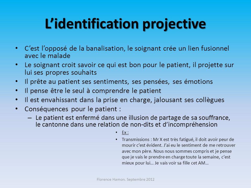 Lidentification projective Cest lopposé de la banalisation, le soignant crée un lien fusionnel avec le malade Le soignant croit savoir ce qui est bon