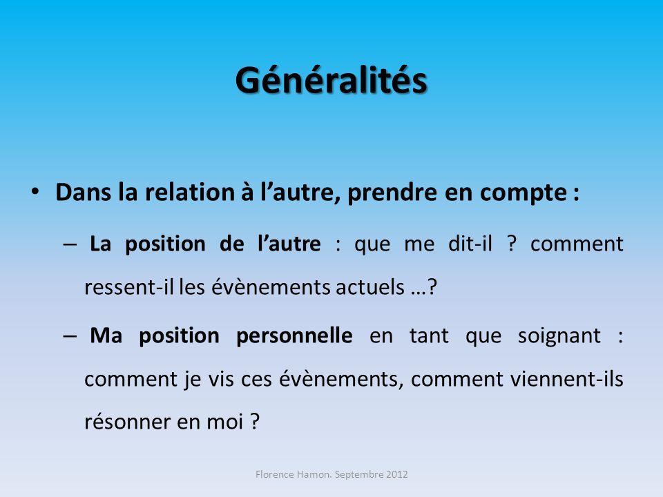 Généralités Dans la relation à lautre, prendre en compte : – La position de lautre : que me dit-il ? comment ressent-il les évènements actuels …? – Ma