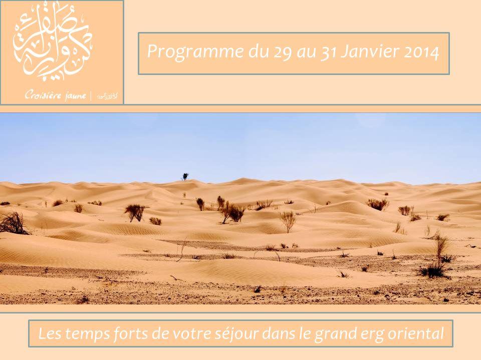Programme du 29 au 31 Janvier 2014 Les temps forts de votre séjour dans le grand erg oriental