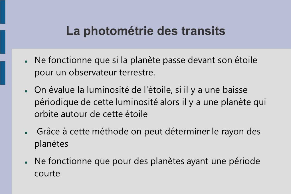La photométrie des transits Ne fonctionne que si la planète passe devant son étoile pour un observateur terrestre. On évalue la luminosité de l'étoile