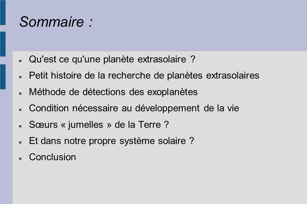 Sommaire : Qu'est ce qu'une planète extrasolaire ? Petit histoire de la recherche de planètes extrasolaires Méthode de détections des exoplanètes Cond