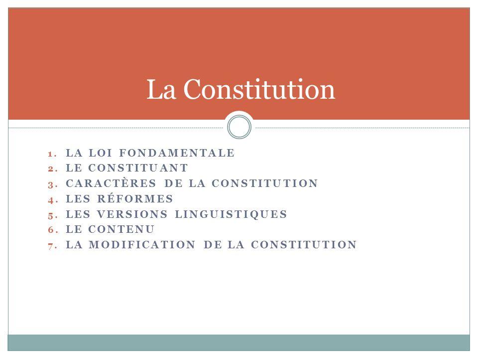 1.LA LOI FONDAMENTALE 2. LE CONSTITUANT 3. CARACTÈRES DE LA CONSTITUTION 4.