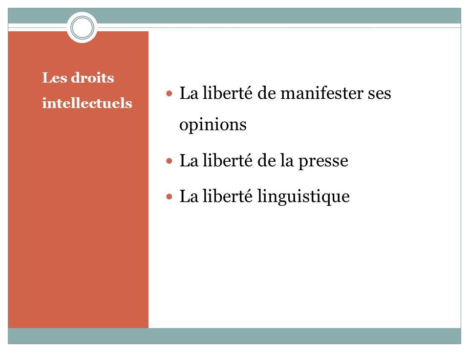 Les droits intellectuels La liberté de manifester ses opinions La liberté de la presse La liberté linguistique
