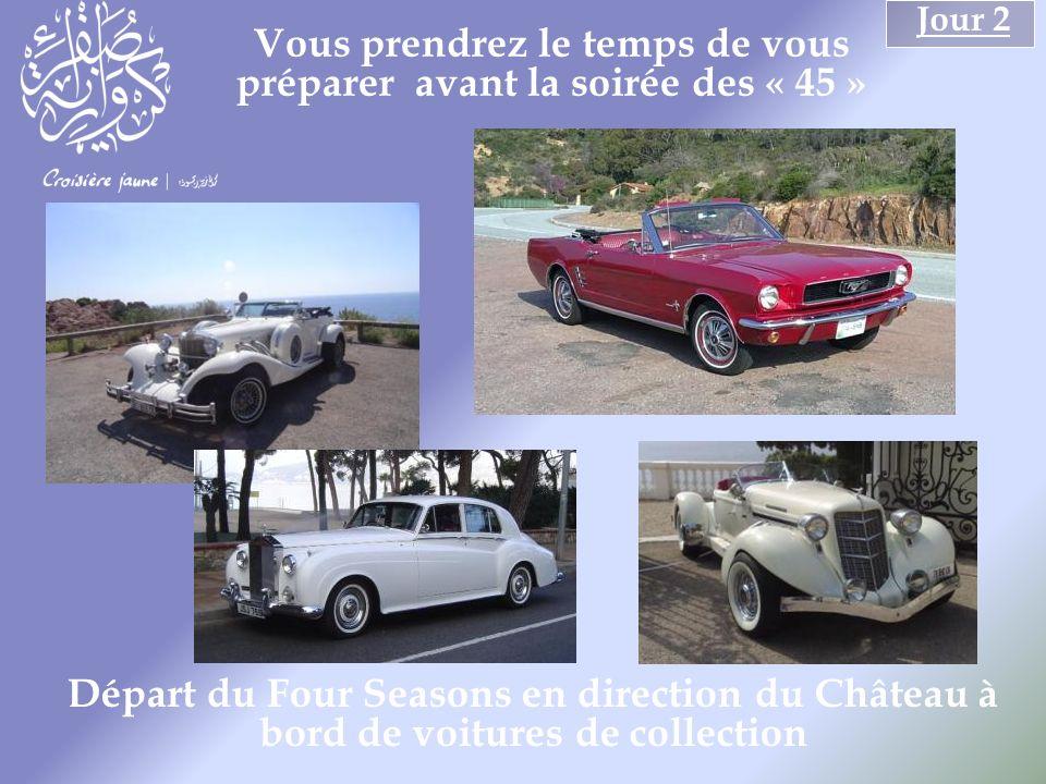 Vous prendrez le temps de vous préparer avant la soirée des « 45 » Jour 2 Départ du Four Seasons en direction du Château à bord de voitures de collection
