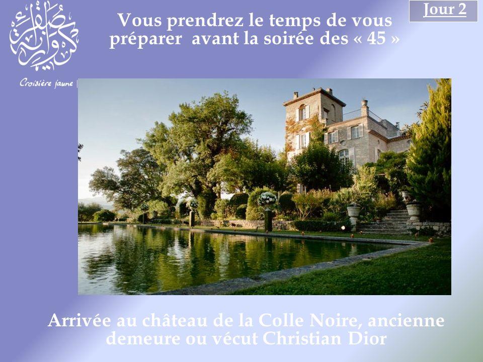 Vous prendrez le temps de vous préparer avant la soirée des « 45 » Jour 2 Arrivée au château de la Colle Noire, ancienne demeure ou vécut Christian Dior