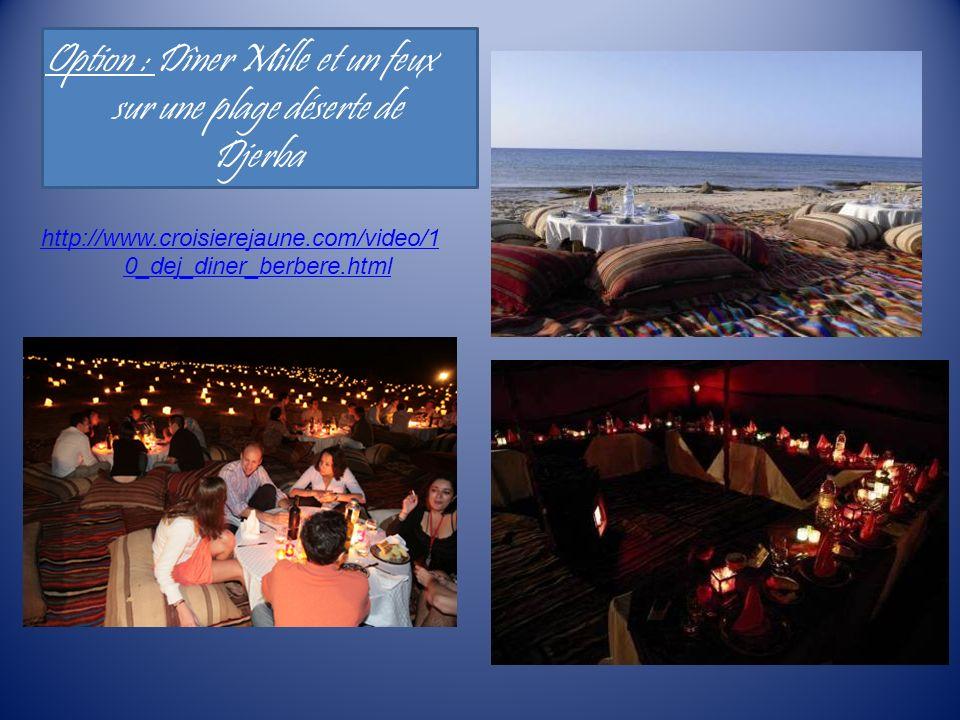 Option : Dîner Mille et un feux sur une plage déserte de Djerba http://www.croisierejaune.com/video/1 0_dej_diner_berbere.html