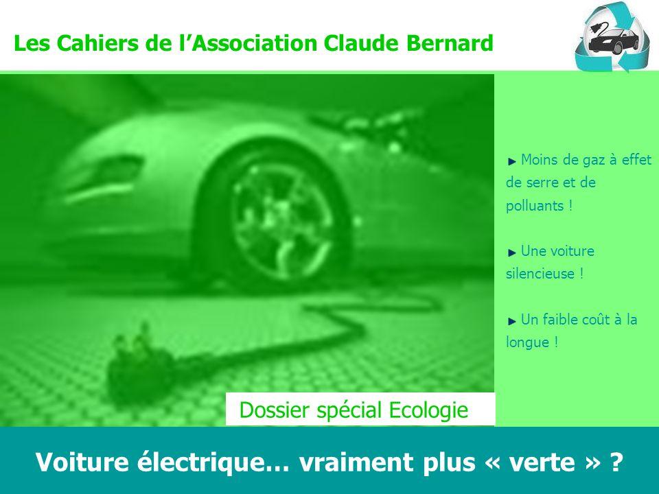 Claude Bernard Ecologie 1 Voiture électrique… vraiment plus « verte » ? Moins de gaz à effet de serre et de polluants ! Une voiture silencieuse ! Un f