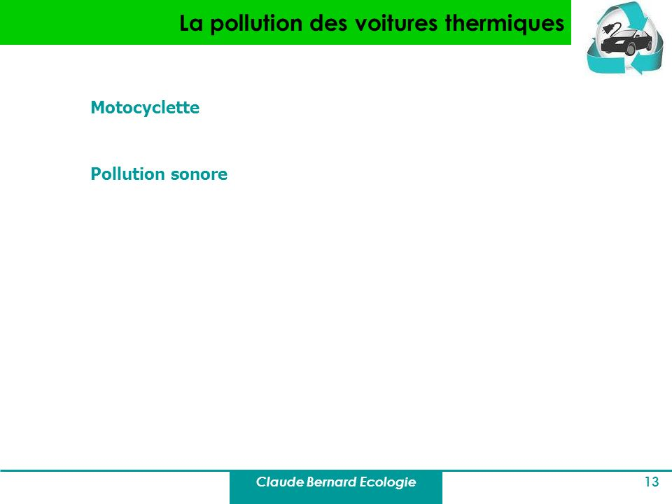 Claude Bernard Ecologie 13 La pollution des voitures thermiques Motocyclette Pollution sonore