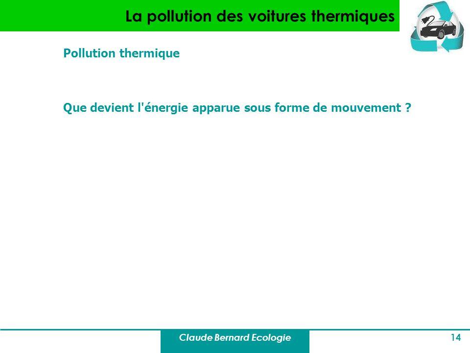 Claude Bernard Ecologie 14 La pollution des voitures thermiques Pollution thermique Que devient l'énergie apparue sous forme de mouvement ?