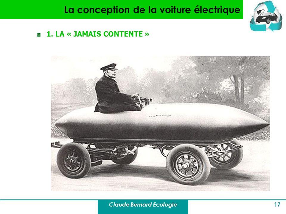 Claude Bernard Ecologie 17 La conception de la voiture électrique 1. LA « JAMAIS CONTENTE »