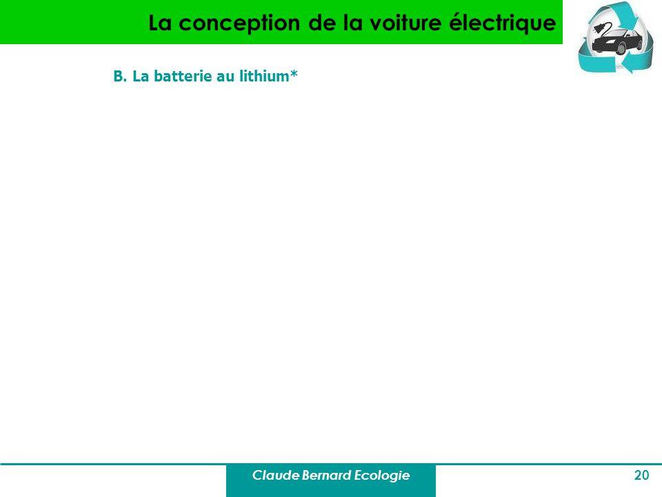 Claude Bernard Ecologie 20 La conception de la voiture électrique B. La batterie au lithium*