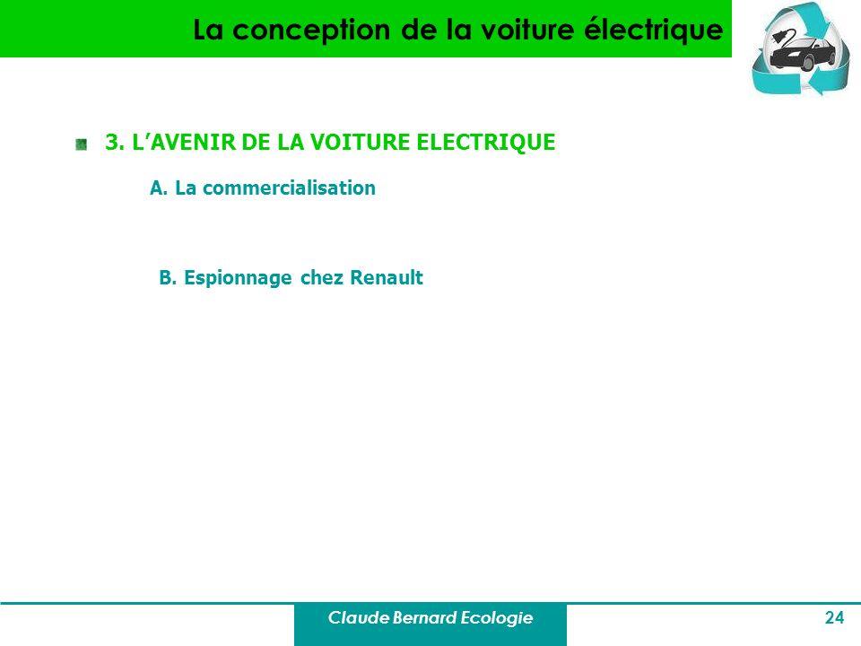Claude Bernard Ecologie 24 La conception de la voiture électrique 3. LAVENIR DE LA VOITURE ELECTRIQUE A. La commercialisation B. Espionnage chez Renau