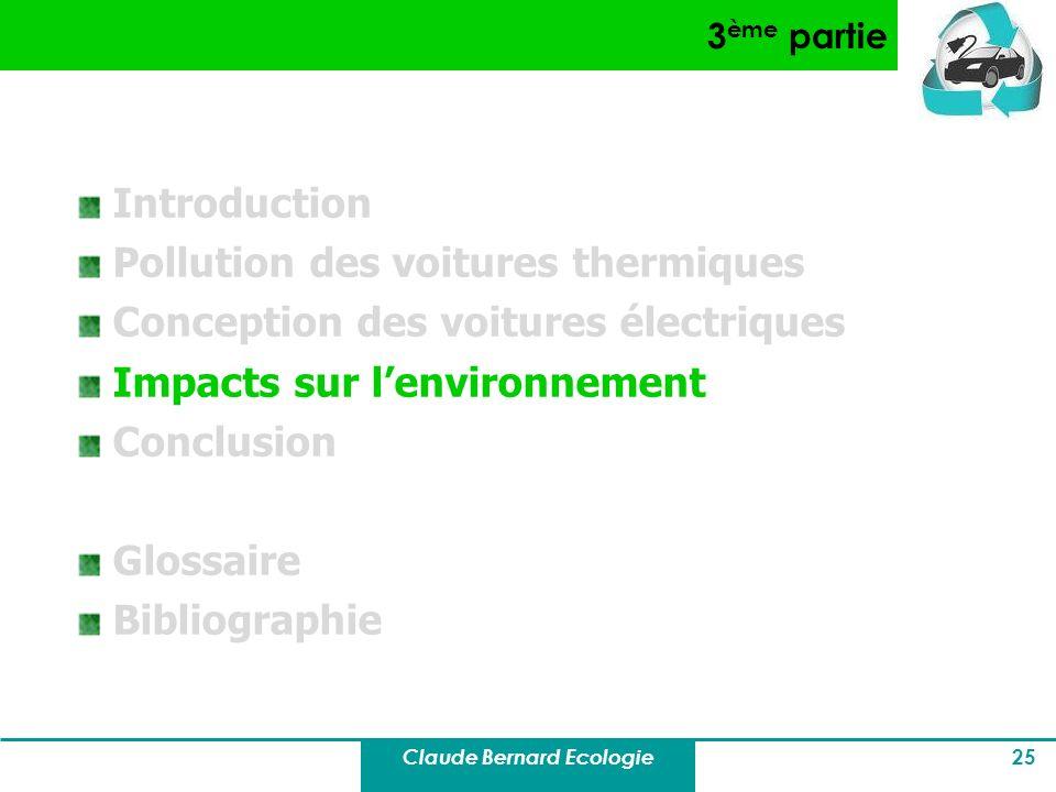 Claude Bernard Ecologie 25 3 ème partie Introduction Pollution des voitures thermiques Conception des voitures électriques Impacts sur lenvironnement