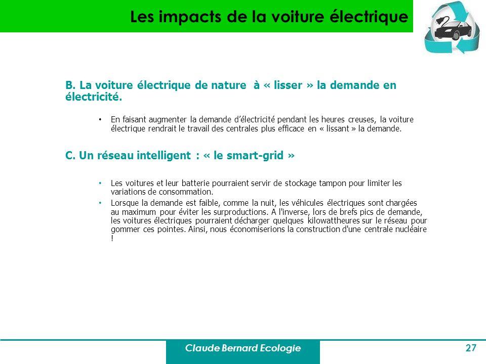 Claude Bernard Ecologie 27 Les impacts de la voiture électrique B. La voiture électrique de nature à « lisser » la demande en électricité. En faisant