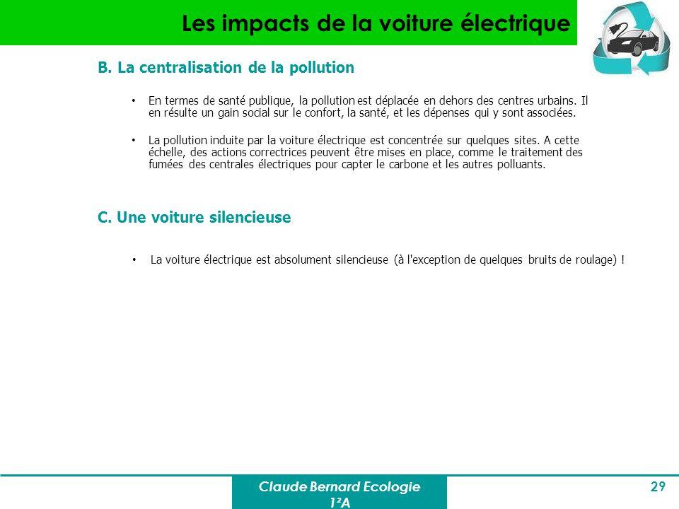 Claude Bernard Ecologie 1²A 29 Les impacts de la voiture électrique B. La centralisation de la pollution En termes de santé publique, la pollution est