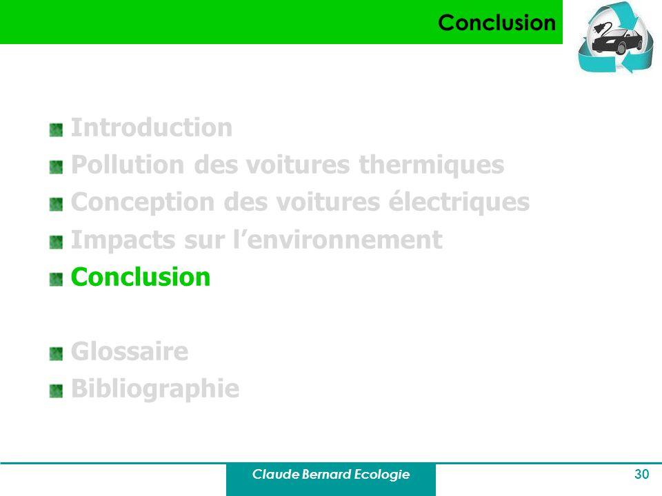 Claude Bernard Ecologie 30 Conclusion Introduction Pollution des voitures thermiques Conception des voitures électriques Impacts sur lenvironnement Co