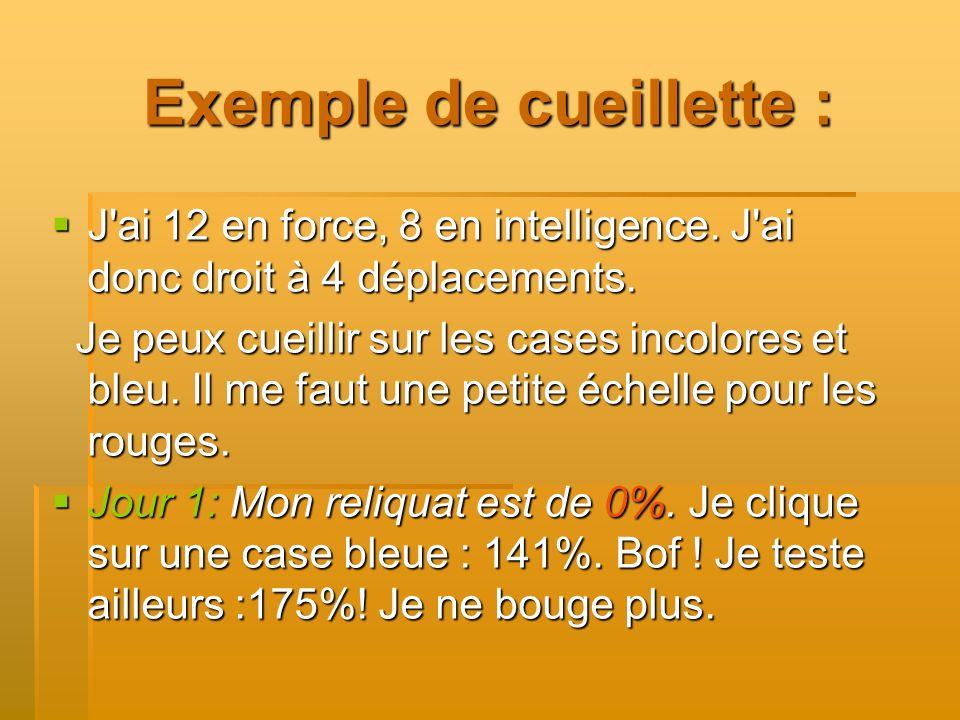 Exemple de cueillette : J ai 12 en force, 8 en intelligence.