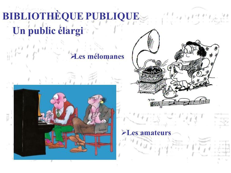 BIBLIOTHÈQUE PUBLIQUE Un public élargi Les amateurs Les mélomanes