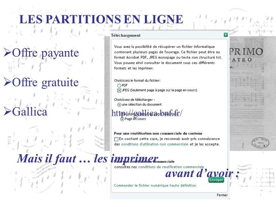 LES PARTITIONS EN LIGNE Offre payante Offre gratuite Gallica http://www.noviscore.fr http://www.stretta-music.com/fr http://www.8notes.com http://part