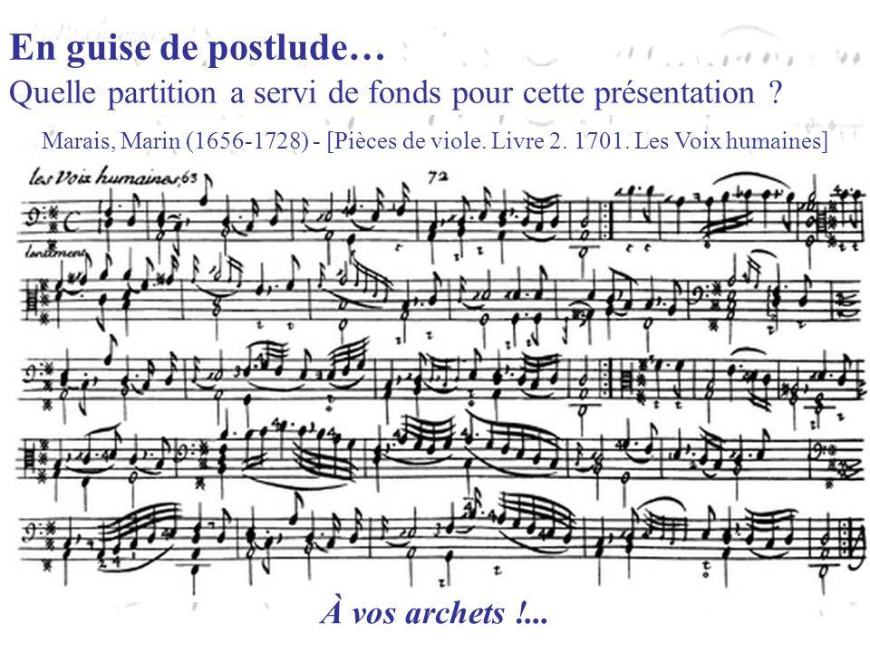Quelle partition a servi de fonds pour cette présentation ? En guise de postlude… Marais, Marin (1656-1728) - [Pièces de viole. Livre 2. 1701. Les Voi