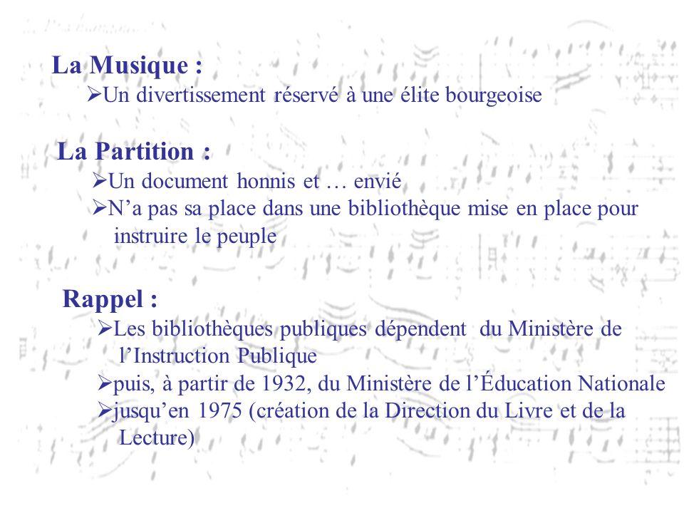 La Musique : Un divertissement réservé à une élite bourgeoise La Partition : Un document honnis et … envié Na pas sa place dans une bibliothèque mise