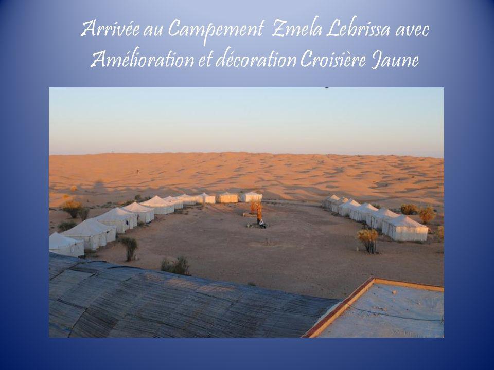 Arrivée au Campement Zmela Lebrissa avec Amélioration et décoration Croisière Jaune