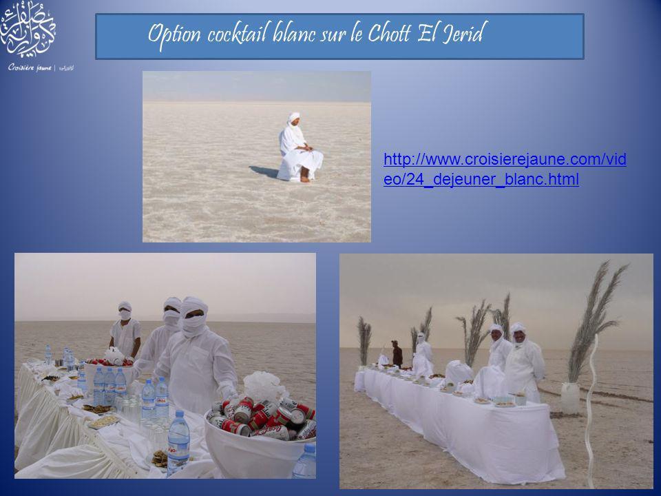 http://www.croisierejaune.com/vid eo/24_dejeuner_blanc.html Option cocktail blanc sur le Chott El Jerid
