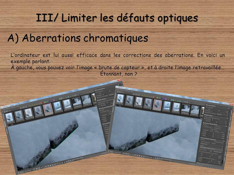 III/ Limiter les défauts optiques A) Aberrations chromatiques Les aberrations chromatiques peuvent être limitées par : Il faut, le plus souvent, combi