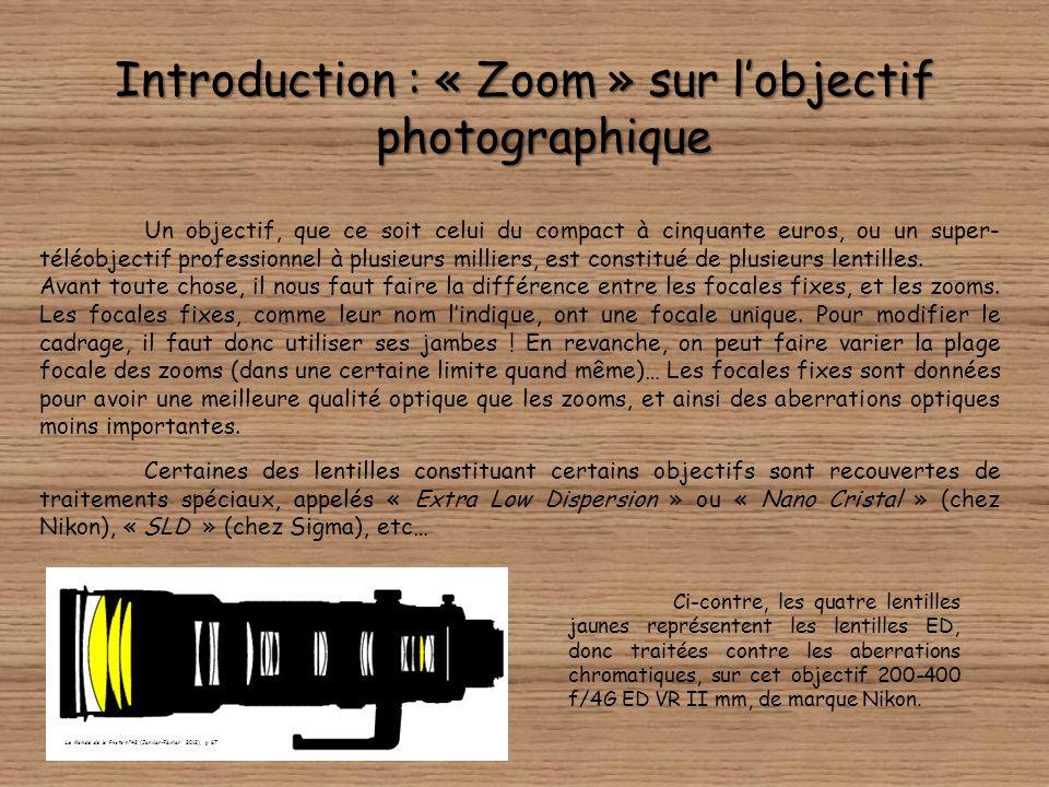 Introduction : « Zoom » sur lobjectif photographique Un objectif, que ce soit celui du compact à cinquante euros, ou un super- téléobjectif professionnel à plusieurs milliers, est constitué de plusieurs lentilles.