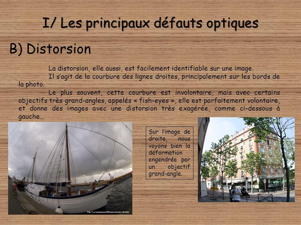 I/ Les principaux défauts optiques B) Distorsion La distorsion, elle aussi, est facilement identifiable sur une image.